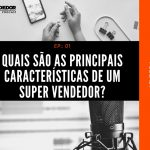 Papo de Vendedor | T01E01 - Quais são as Principais Características de um Super Vendedor?