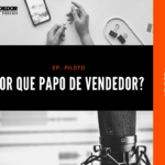 PodCast Papo de Vendedor | Por que Papo de Vendedor?